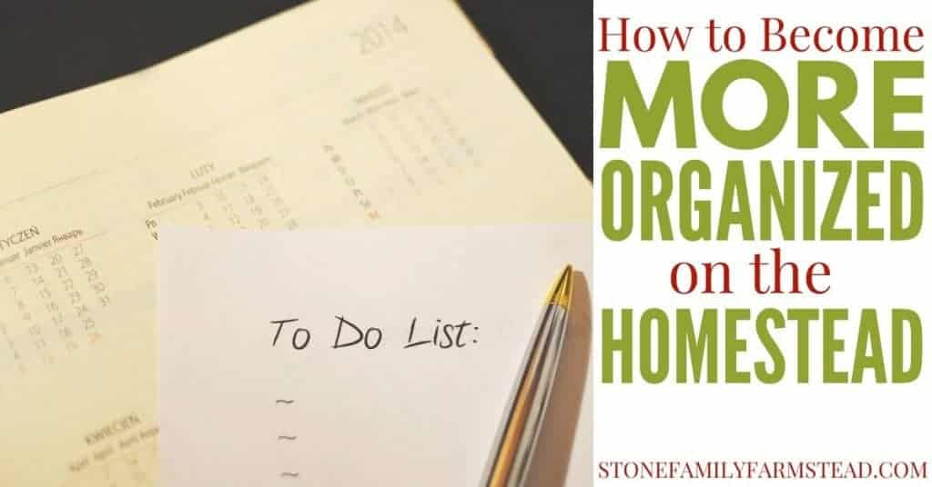 """To do list and a pen with the title """"How to Become More Organized on the Homestead - Stone Family Farmstead"""""""