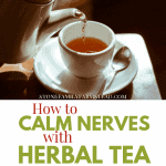 "tea being poured into a teacup with the title ""How to Calm Nerves with Herbal Tea - Stone Family Farmstead"""