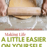"""hands rolling out dough with a rolling pin with the title """"Making Life a Little Easier for Yourself When Homesteading - Stone Family Farmstead"""""""