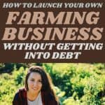 How to Launch Your Farming Business Debt Free - Stone Family Farmstead